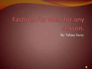 Fashion For Men for any season.
