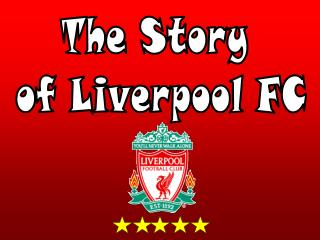 The Story of Liverpool FC