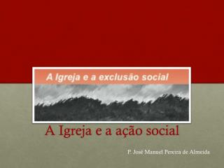A Igreja e a a� �o social