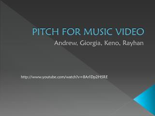 PITCH FOR MUSIC VIDEO