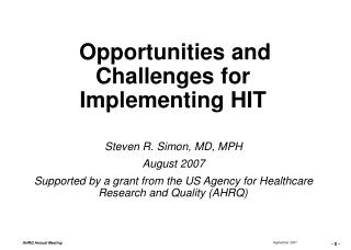 Opportunities and Challenges for Implementing HIT Steven R. Simon, MD, MPH August 2007