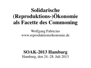 Solidarische (Reproduktions-)Ökonomie als Facette des Commoning Wolfgang Fabricius