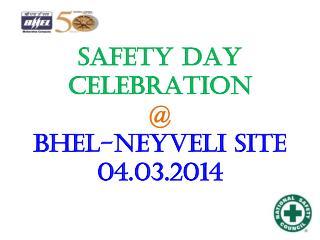 SAFETY DAY  CELEBRATION  @ bhel-NEYVELI SITE 04.03.2014