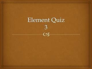 Element Quiz 3