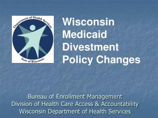 Bureau of Enrollment Management Division of Health Care Access  Accountability Wisconsin Department of Health Services