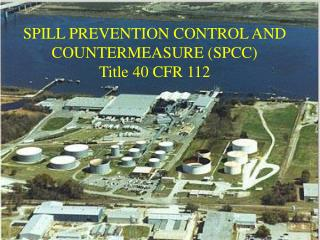 SPILL PREVENTION CONTROL AND COUNTERMEASURE SPCC  Title 40 CFR 112