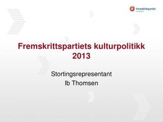 Fremskrittspartiets kulturpolitikk 2013