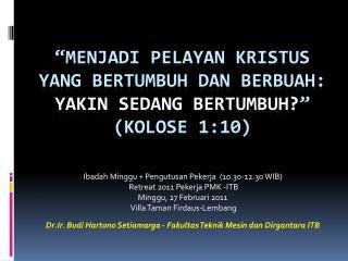 Ibadah Minggu + Pengutusan Pekerja   ( 10.30-12.30 WIB )  Retreat 2011 Pekerja PMK  - ITB