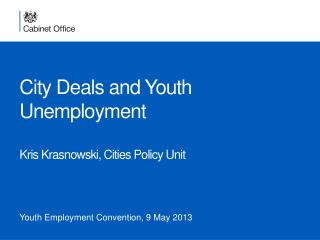 City Deals and Youth Unemployment   Kris Krasnowski, Cities Policy Unit