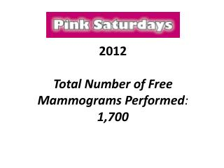2012 Total Number of Free Mammograms Performed :   1,700