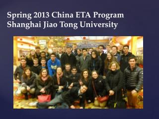 Spring 2013 China ETA Program Shanghai Jiao Tong University