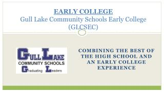 EARLY COLLEGE Gull Lake Community Schools Early College (GLCSEC)
