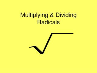Multiplying  Dividing Radicals