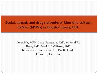 Social, sexual, and drug networks of Men who sell sex to Men (MSWs) in  Houston,Texas , USA