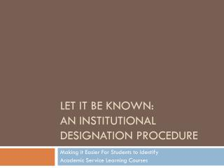 Let It Be Known:  An Institutional Designation Procedure