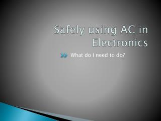 Safely using AC in Electronics