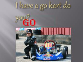 I have a go kart do you?