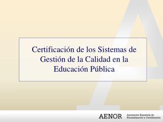 Certificación de los Sistemas de  Gestión de la Calidad en la Educación Pública