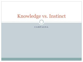 Knowledge vs. Instinct
