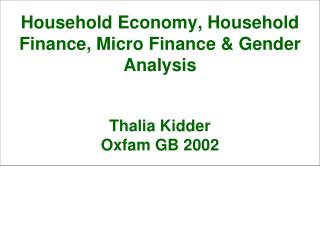 Household Economy, Household Finance, Micro Finance & Gender Analysis Thalia Kidder  Oxfam GB 2002