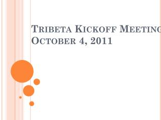 Tribeta  Kickoff Meeting October 4, 2011