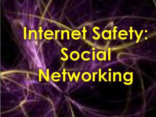 Internet Safety:  Social Networking