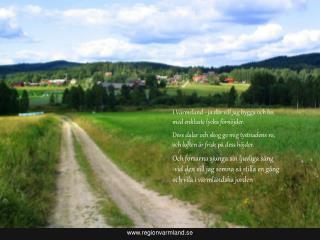 I Värmeland - ja där vill jag bygga och bo, med enklaste lycka förnöjder.