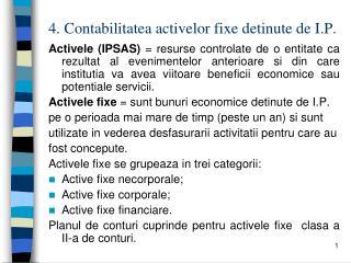 4. Contabilitatea activelor fixe detinute de I.P.