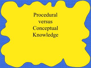 Procedural  versus  Conceptual  Knowledge