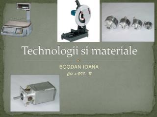 Technologii  si materiale