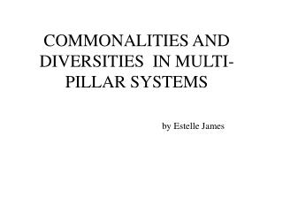 COMMONALITIES AND DIVERSITIES  IN MULTI-PILLAR SYSTEMS      by Estelle James