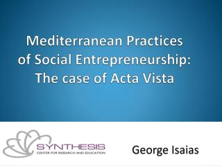 Mediterranean Practices  of Social Entrepreneurship:  The case of  Acta  Vista