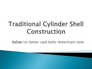 Traditional  Cylinder Shell Construction