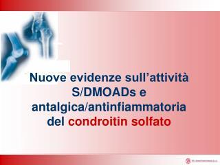 Nuove evidenze sull'attività S/DMOADs e antalgica/antinfiammatoria del  condroitin solfato