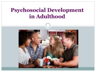 Psychosocial Development in Adulthood
