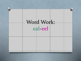 Word Work: eal - eel