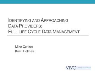 Identifying and Approaching  Data Providers;  Full Life Cycle Data Management
