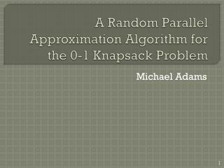 A Random Parallel Approximation Algorithm for the 0-1 Knapsack Problem