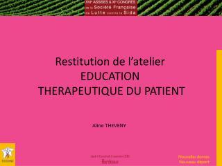 Restitution de l'atelier  EDUCATION  THERAPEUTIQUE DU PATIENT
