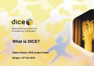 What is  DICE ? Ádám Cziboly, DICE project leader Bergen ,  19 th  Oct  2010