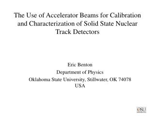 Eric Benton Department of Physics Oklahoma State University, Stillwater, OK 74078 USA