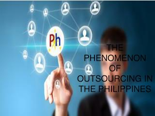 THE PHENOMENON OF OUTSOURCING IN THE PHILIPPINES