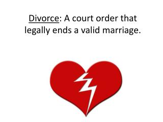 Divorce : A court order that legally ends a valid marriage.