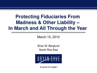Protecting Fiduciaries From Madness & Other Liability –  In March and All Through the Year