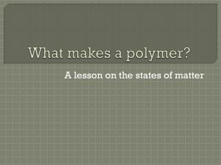 What makes a polymer?