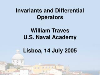 Invariants and Differential Operators William Traves  U.S. Naval Academy Lisboa, 14 July 2005