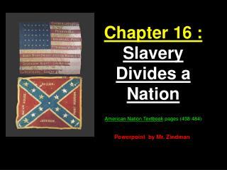 Chapter 16 : Slavery Divides a Nation  American Nation Textbook pages 458-484