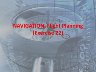 NAVIGATION , Flight Planning (Exercise 22 )