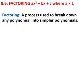 8.6: FACTORING ax 2  +  bx  + c where a ≠ 1