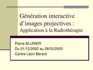 Génération interactive d'images projectives :  Application à la Radiothérapie
